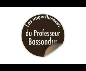 Les impertinences du Professeur Bossondur