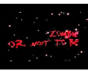 Zombie Or Not To Be