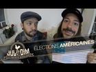 Jul et Dim - Les élections américaines