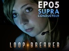 Loop Breaker - le supraconducteur
