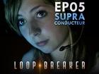 Loop Breaker - le supraconducteur