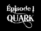QUARK - Episode 1