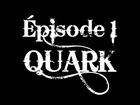 QUARK - Episode 1
