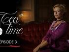 Tea Time - Episode 3