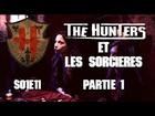The Hunters - Les Hunters et les sorcières partie 1