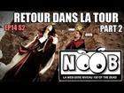Noob - De retour dans la tour (part 2)
