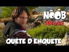 Noob - quête d'enquête