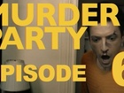 MURDER PARTY - Episode 6