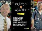 Francis & Gunter - comment changer une ampoule électrique ?