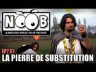 Noob - La pierre de substitution